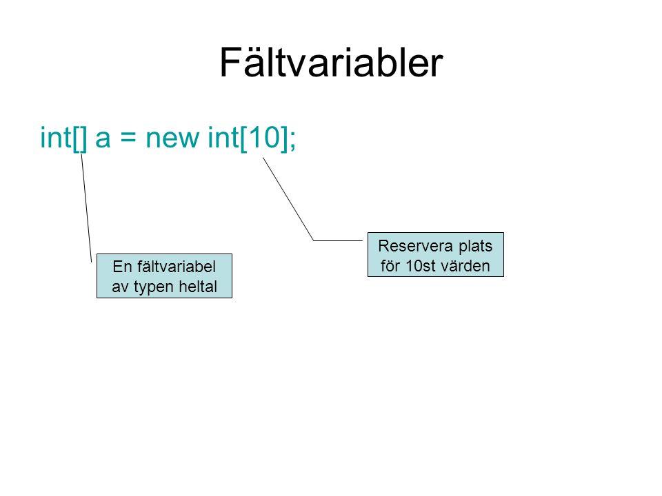 Fältvariabler int[] a = new int[10]; Reservera plats för 10st värden